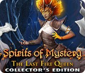 Spirits of Mystery: The Last Fire Queen Collector's Edition